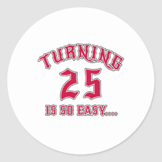 Turning 25 Is So Easy Birthday Classic Round Sticker