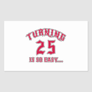 Turning 25 Is So Easy Birthday Rectangular Sticker