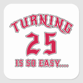 Turning 25 Is So Easy Birthday Square Sticker