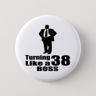 Turning 38 Like A Boss Button