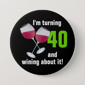 Turning 40 and wining with red wine glasses pinback button