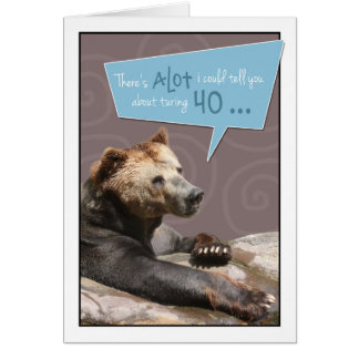 Turning 40 Humorous Birthday Card with Grizzly Det