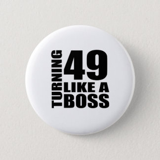 Turning 49 Like A Boss Birthday Designs Button