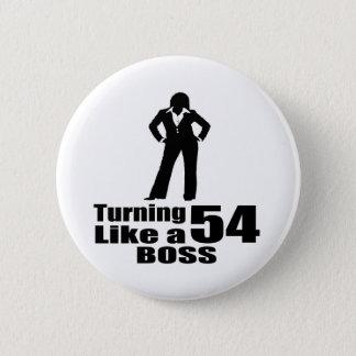 Turning 54 Like A Boss Pinback Button