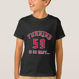 Turning 59 Is So Easy Birthday T-Shirt