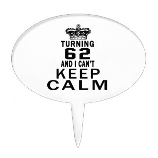 Turning 62 and i can't keep calm cake picks