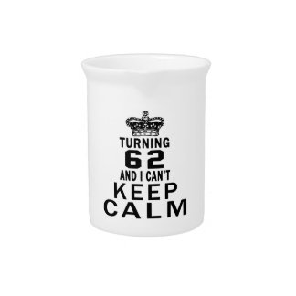 Turning 62 and i can't keep calm pitchers