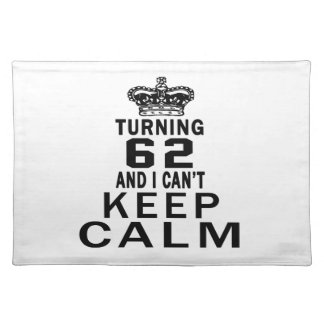 Turning 62 and i can't keep calm cloth place mat