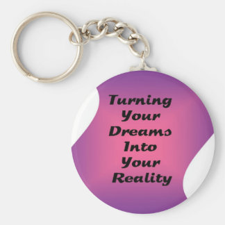 Turning Your Dreams into Your Reality Key Chains