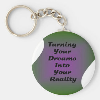 Turning Your Dreams into Your Reality Key Chain