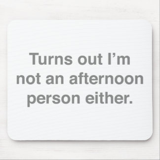 Turns Out I'm Not An Afternoon Person Either Mouse Pad