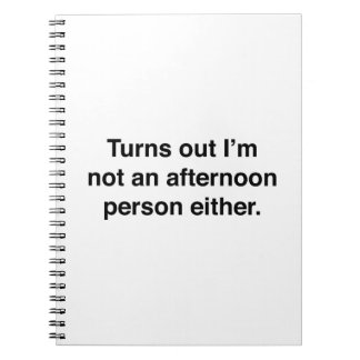 Turns Out I'm Not An Afternoon Person Either Notebook