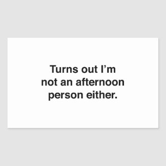 Turns Out I'm Not An Afternoon Person Either Rectangular Sticker