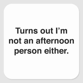 Turns Out I'm Not An Afternoon Person Either Square Sticker