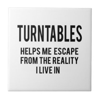 Turntables helps me escape from the reality i live tile