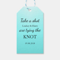 Turquoise Take a shot we are tying tue knot Tags