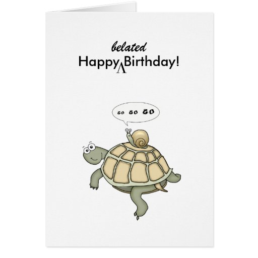 Turtle and snail Go Go Go. Happy Belated Birthday! Greeting Card