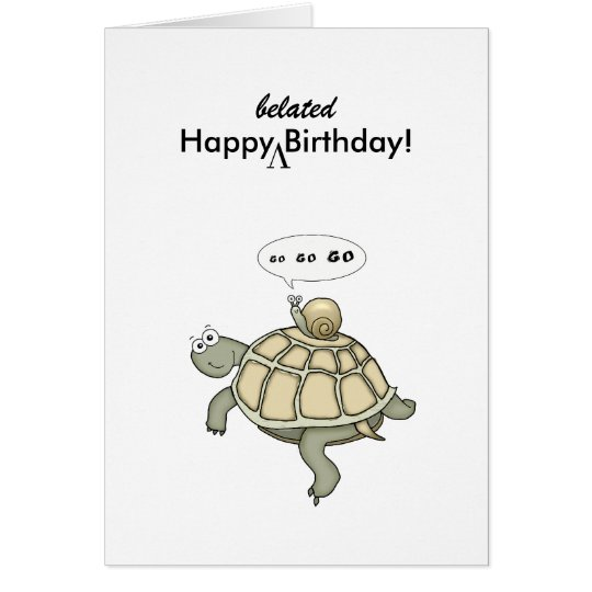 Turtle And Snail Go Go Go Happy Belated Birthday Card