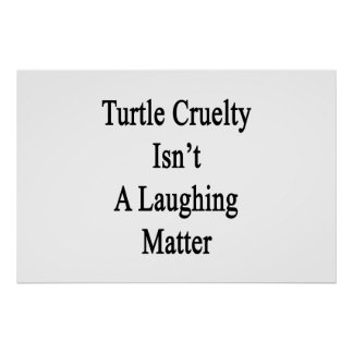 Turtle Cruelty Isn't A Laughing Matter Poster