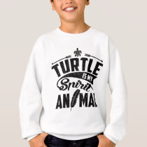 Turtle Is My Spirit Animal Sweatshirt