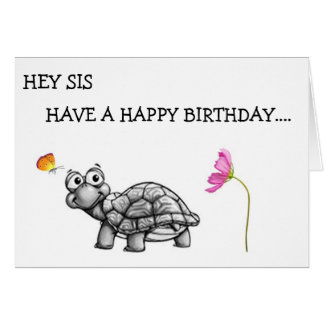TURTLE SAYS SIS DON'T CELEBRATE WITHOUT ME! CARD