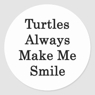 Turtles Always Make Me Smile Round Sticker