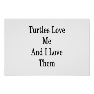 Turtles Love Me And I Love Them Poster