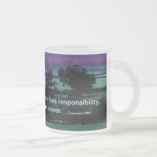 Tuscarora Tribe proverb Frosted Glass Coffee Mug