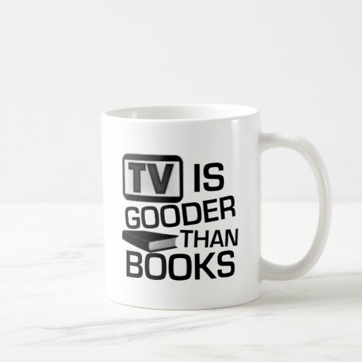 TV is Gooder Than Books Funny Classic White Coffee Mug