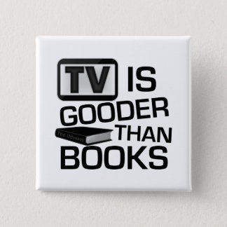 TV is Gooder Than Books Funny Pinback Button
