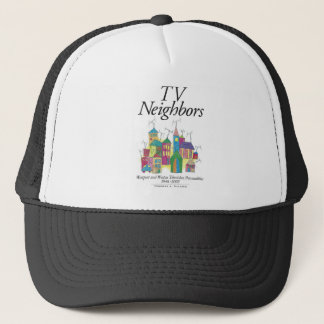 TV NEIGHBORS by Thomas A. DeLong Trucker Hat
