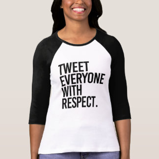 TWEET EVERYONE WITH RESPECT - T-Shirt