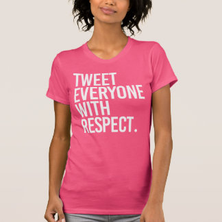 TWEET EVERYONE WITH RESPECT - - white - T-Shirt
