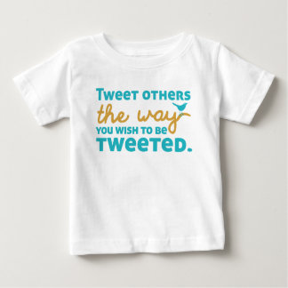 Tweet Others the Way You Wish to be Tweeted Baby T-Shirt