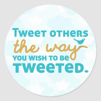 Tweet Others the Way You Wish to be Tweeted Classic Round Sticker