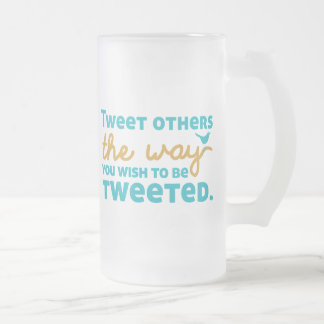 Tweet Others the Way You Wish to be Tweeted Frosted Glass Beer Mug