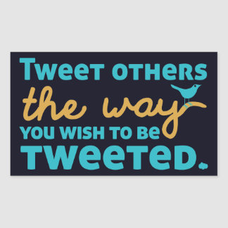 Tweet Others the Way You Wish to be Tweeted Rectangular Sticker