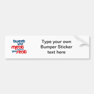 Tweet your meat and lose your seat car bumper sticker