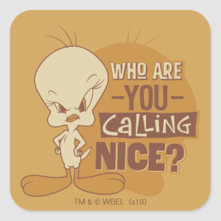 TWEETY™- Who Are You Calling Nice? Square Sticker
