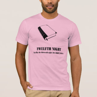 Twelfth Night. Like Thirteenth Night but Luckier T-Shirt