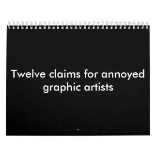 Twelve claims for annoyed graphic artists Calender Calendar