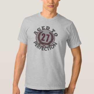 Twenty Seven and aged to Perfection Birthday Tee Shirt