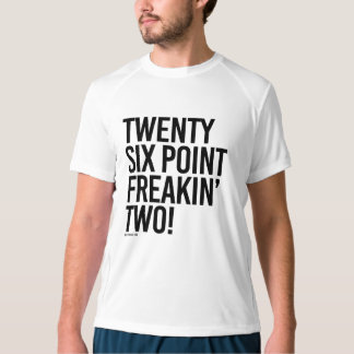 Twenty Six Point Freakin Two -  .png T-shirt