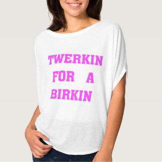 TWERKIN FOR A BIRKIN T-Shirt