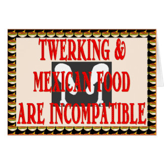 Twerking & Mexican food are incompatible Card