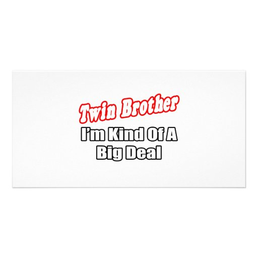 Twin Brother...Big Deal Photo Card