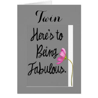 TWIN-HERE'S TO BEING FABULOUS (BIRTHDAY WISHES) GREETING CARD