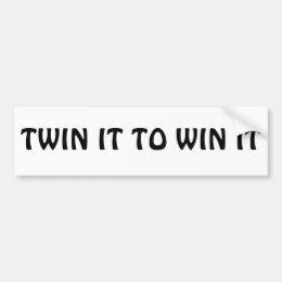 Twin It To Win It Bumper Sticker