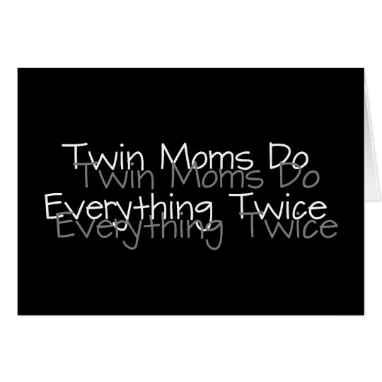 Twin Moms Do Everything Twice Card