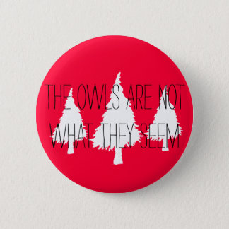 "Twin Peaks ""The owls are not what they seem"" Button"